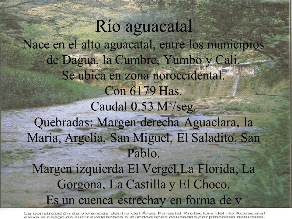 Río aguacatal Nace en el alto aguacatal, entre los municipios de Dagua, la Cumbre, Yumbo y Cali.