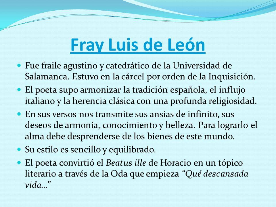 Fray Luis de León Fue fraile agustino y catedrático de la Universidad de Salamanca. Estuvo en la cárcel por orden de la Inquisición.