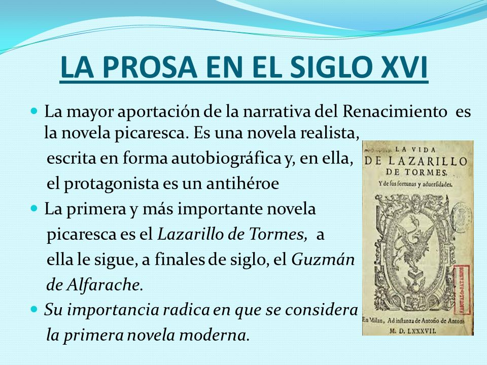 LA PROSA EN EL SIGLO XVI La mayor aportación de la narrativa del Renacimiento es la novela picaresca. Es una novela realista,
