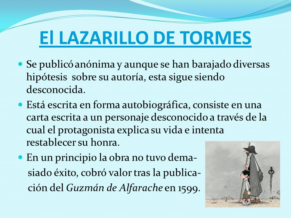 El LAZARILLO DE TORMES Se publicó anónima y aunque se han barajado diversas hipótesis sobre su autoría, esta sigue siendo desconocida.