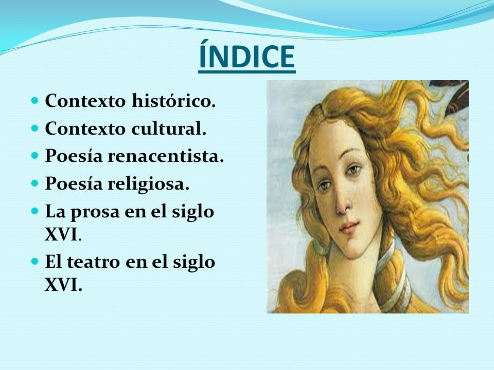 ÍNDICE Contexto histórico. Contexto cultural. Poesía renacentista.