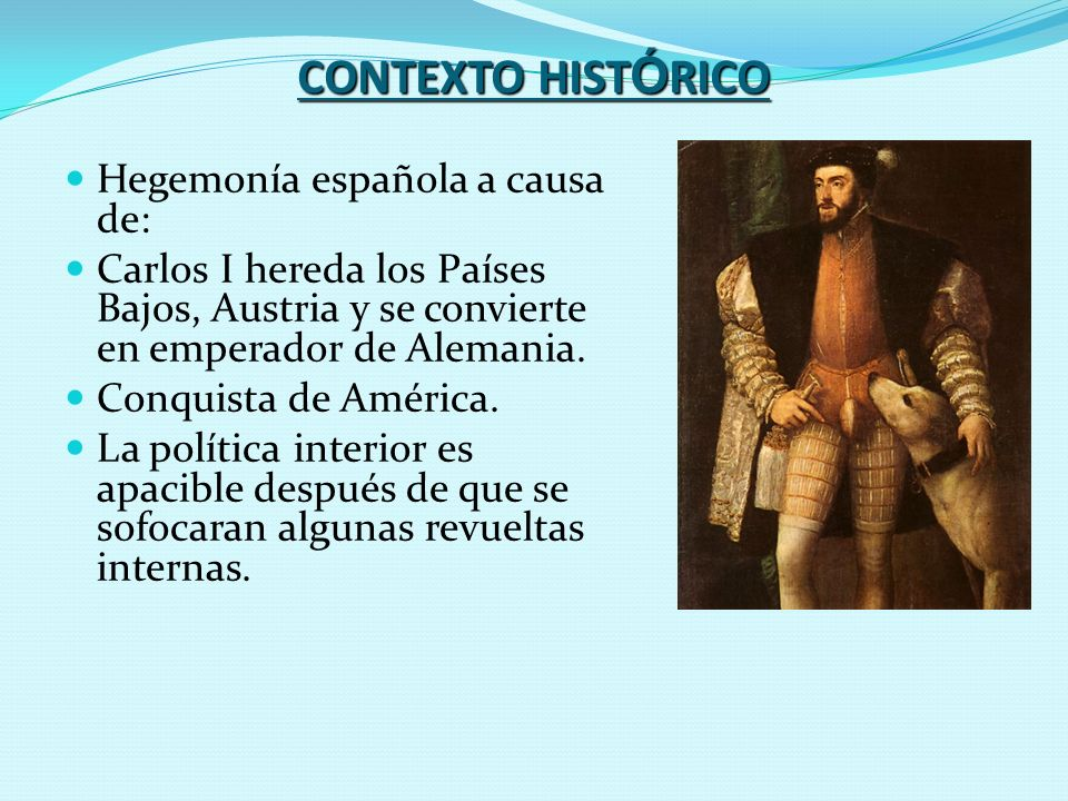 CONTEXTO HISTÓRICO Hegemonía española a causa de: