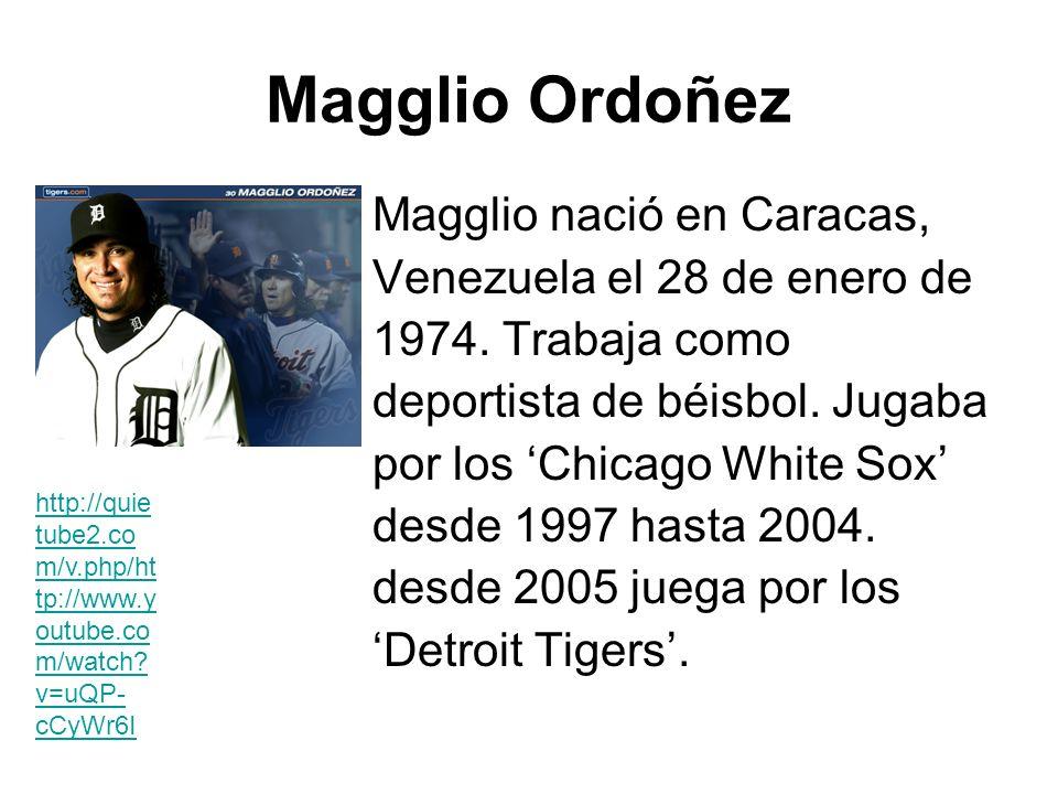 Magglio Ordoñez Magglio nació en Caracas, Venezuela el 28 de enero de
