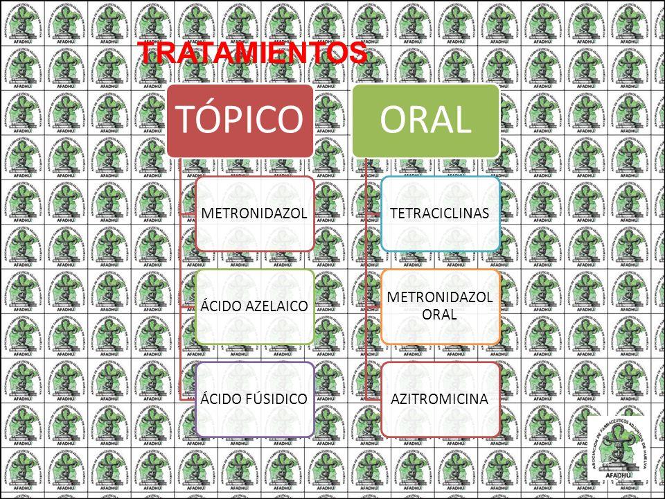 TRATAMIENTOS TÓPICO METRONIDAZOL ÁCIDO AZELAICO ÁCIDO FÚSIDICO ORAL