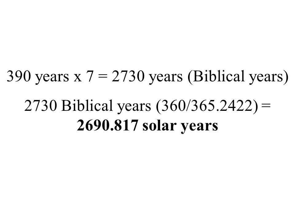 390 years x 7 = 2730 years (Biblical years)
