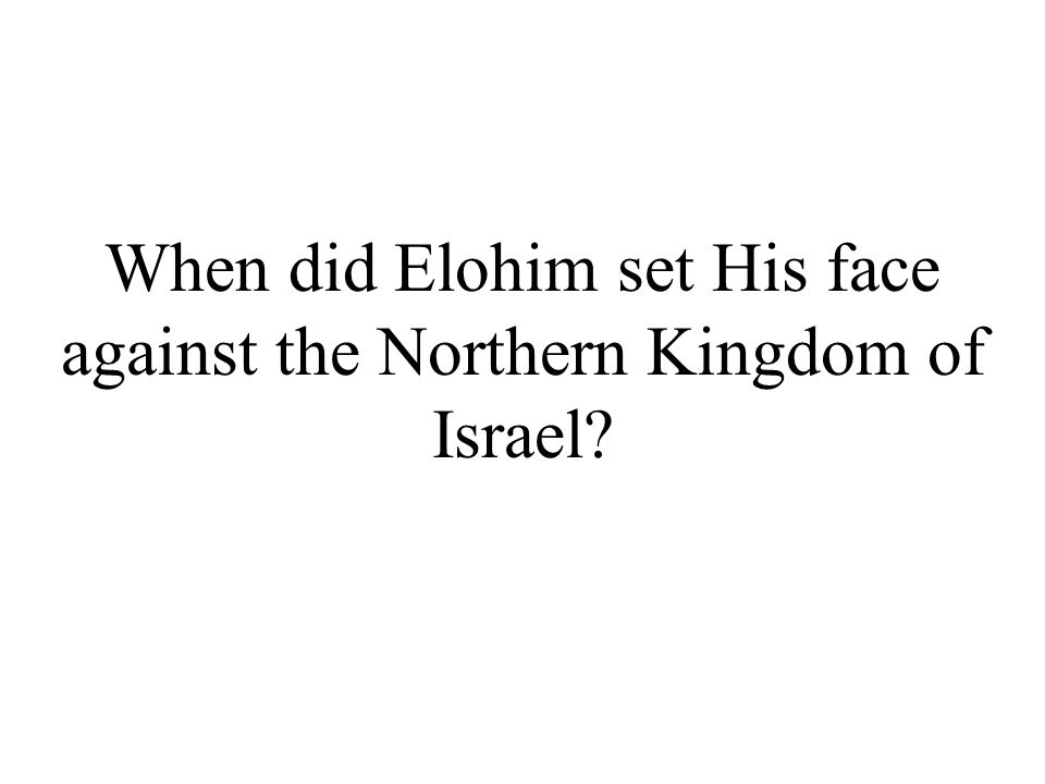 When did Elohim set His face against the Northern Kingdom of Israel