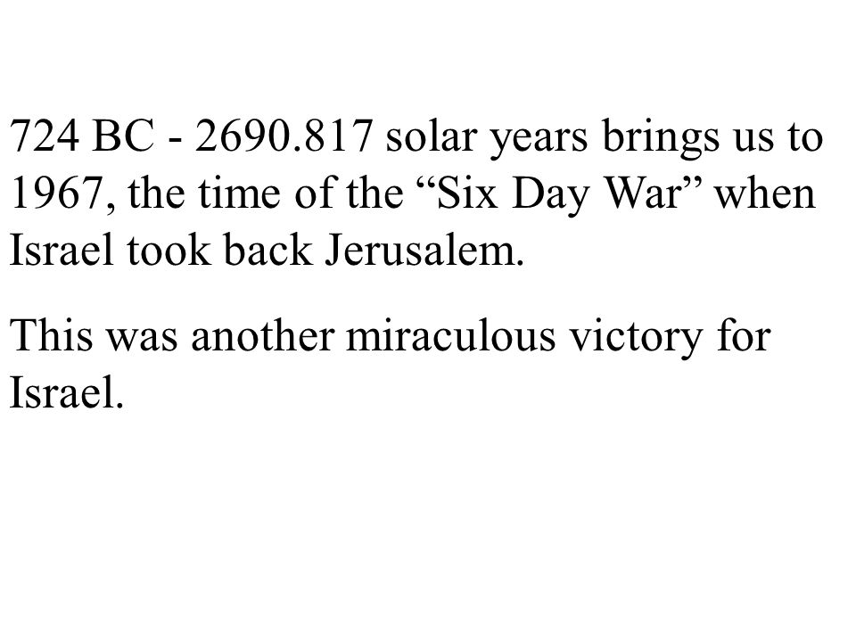 724 BC solar years brings us to 1967, the time of the Six Day War when Israel took back Jerusalem.