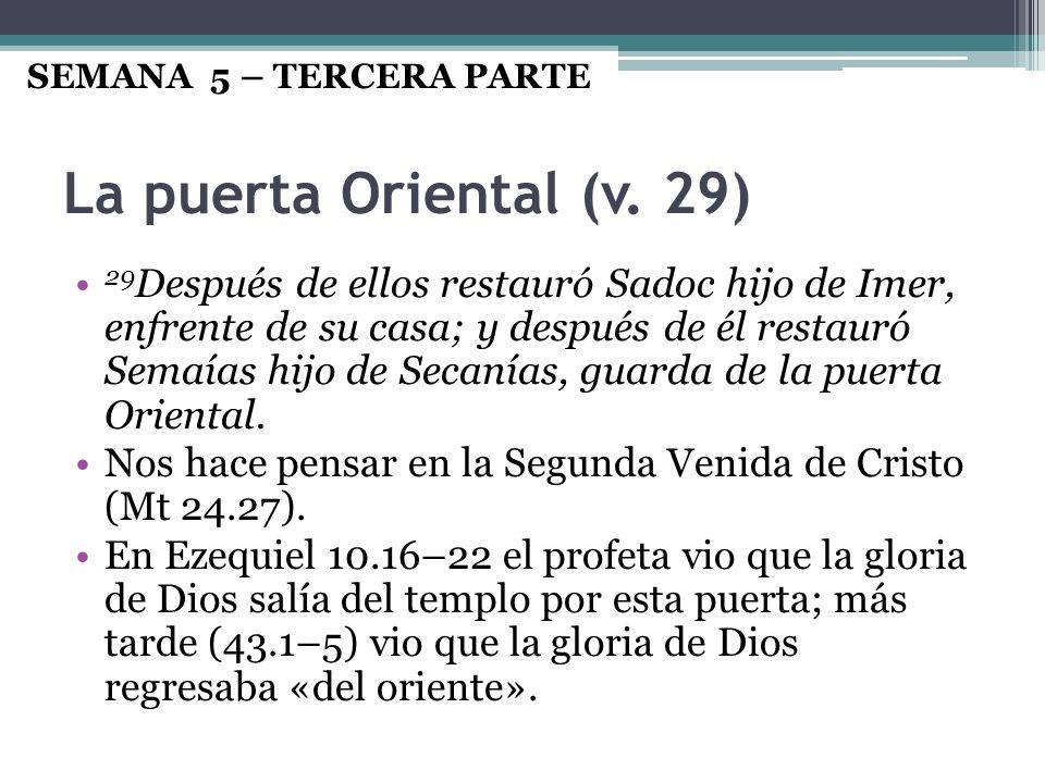 SEMANA 5 – TERCERA PARTE La puerta Oriental (v. 29)