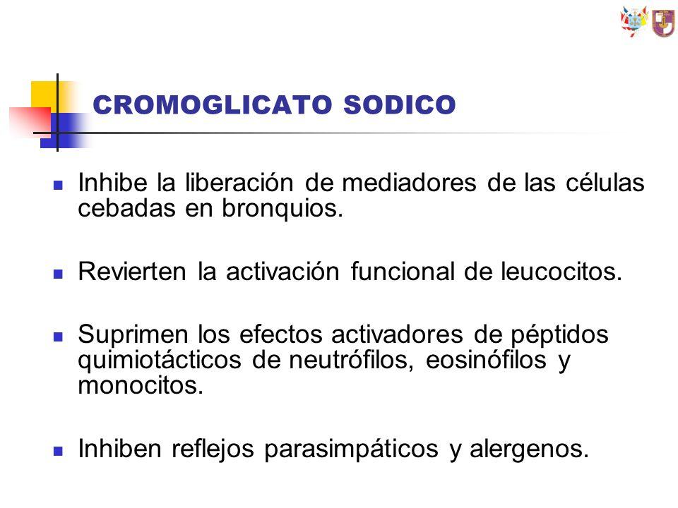 CROMOGLICATO SODICO Inhibe la liberación de mediadores de las células cebadas en bronquios. Revierten la activación funcional de leucocitos.