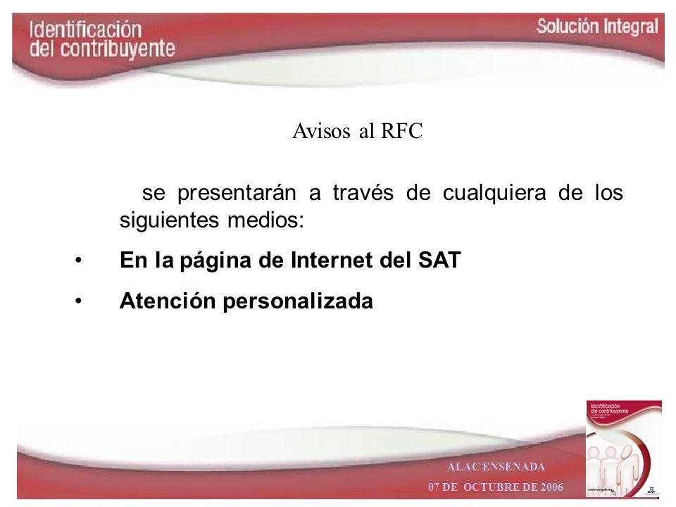Avisos al RFCse presentarán a través de cualquiera de los siguientes medios: En la página de Internet del SAT.