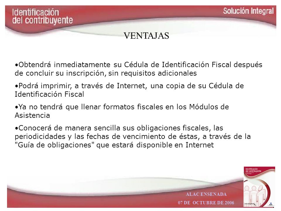 VENTAJAS Obtendrá inmediatamente su Cédula de Identificación Fiscal después de concluir su inscripción, sin requisitos adicionales.
