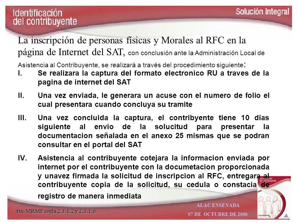 La inscripción de personas físicas y Morales al RFC en la página de Internet del SAT, con conclusión ante la Administración Local de Asistencia al Contribuyente, se realizará a través del procedimiento siguiente: