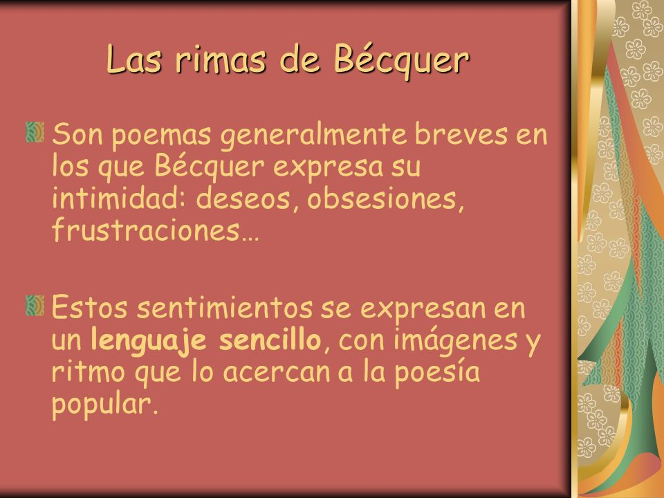 Las rimas de Bécquer Son poemas generalmente breves en los que Bécquer expresa su intimidad: deseos, obsesiones, frustraciones…