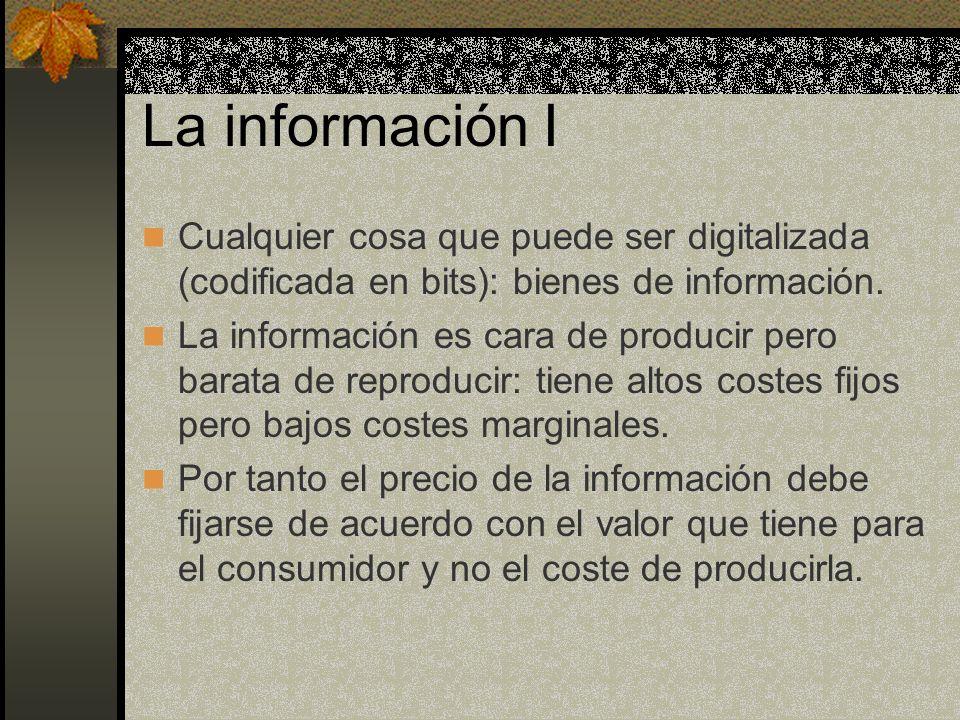 La información I Cualquier cosa que puede ser digitalizada (codificada en bits): bienes de información.