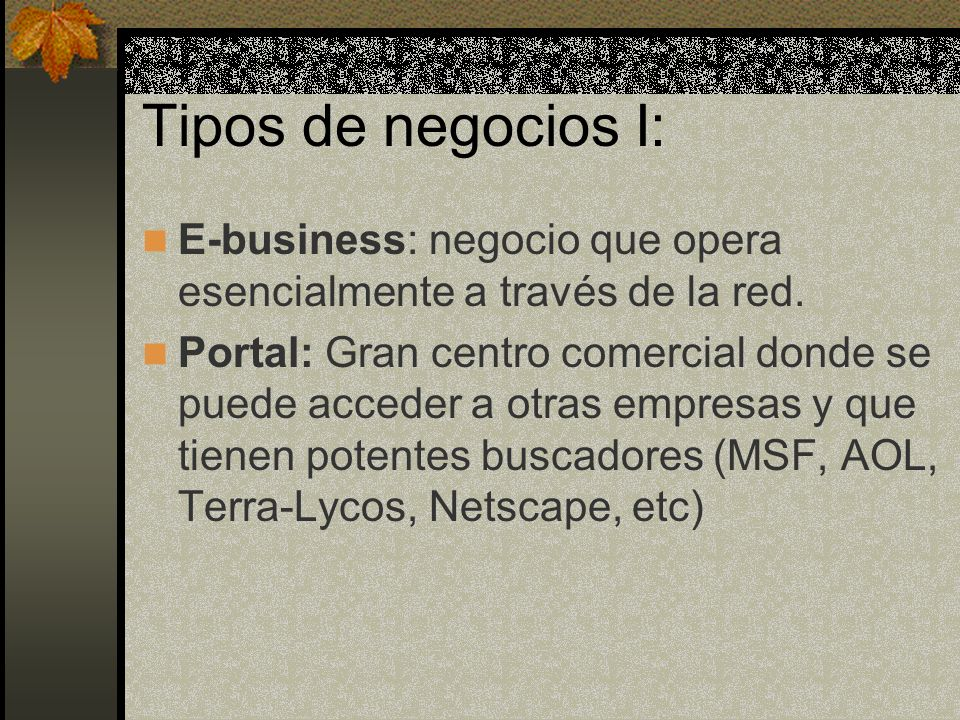 Tipos de negocios I: E-business: negocio que opera esencialmente a través de la red.