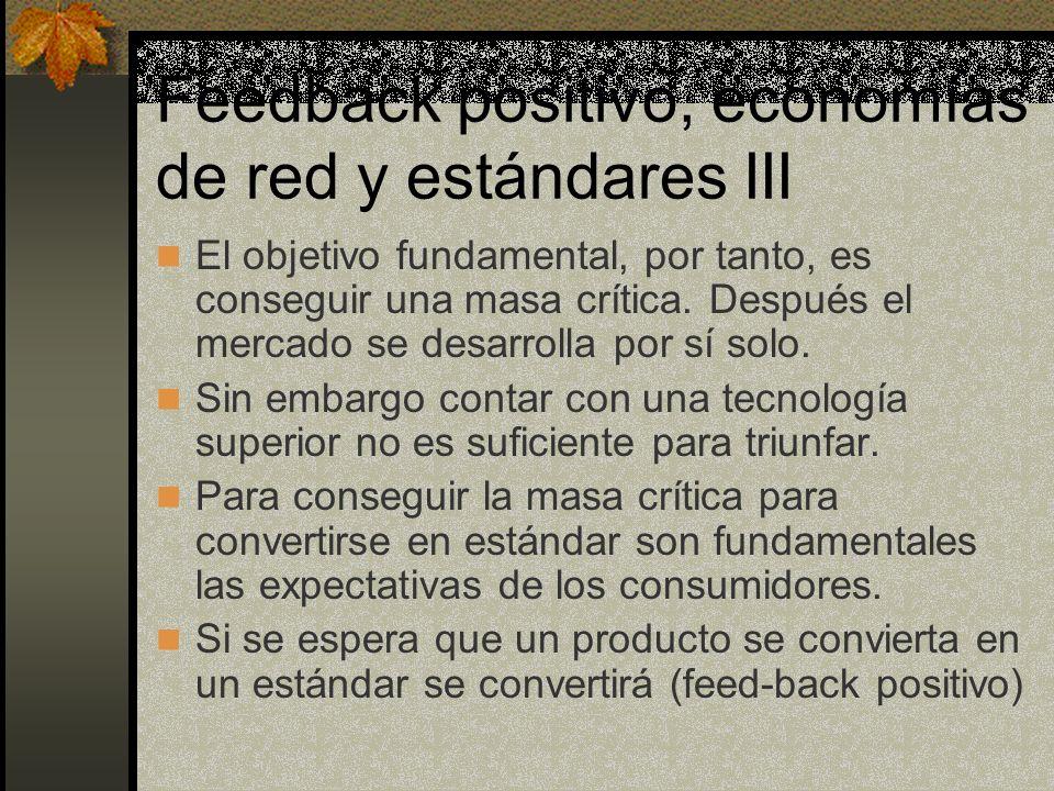 Feedback positivo, economías de red y estándares III