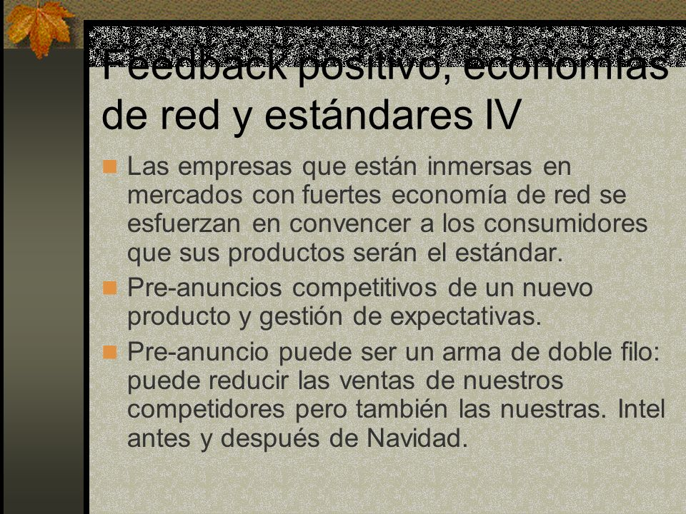 Feedback positivo, economías de red y estándares IV