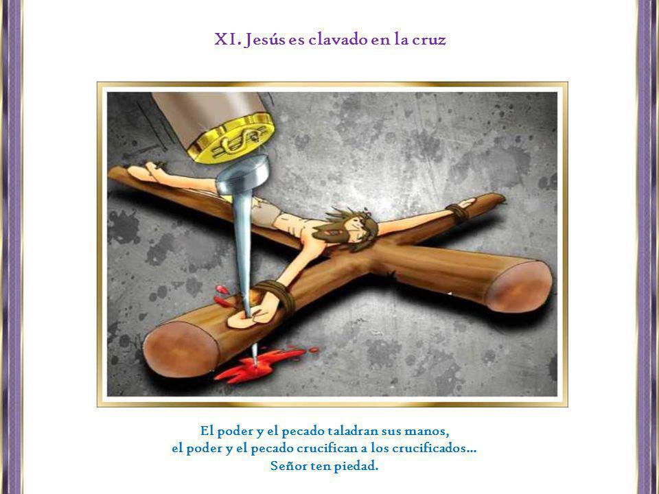 XI. Jesús es clavado en la cruz