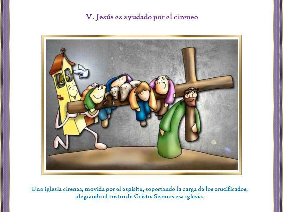 V. Jesús es ayudado por el cireneo