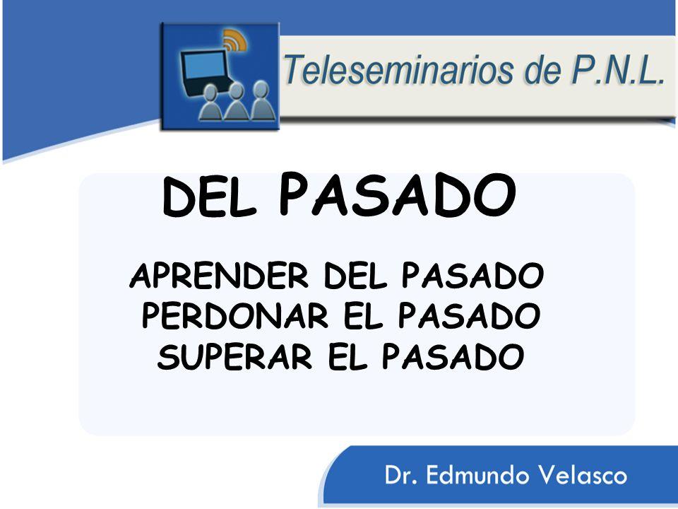 DEL PASADO APRENDER DEL PASADO PERDONAR EL PASADO SUPERAR EL PASADO