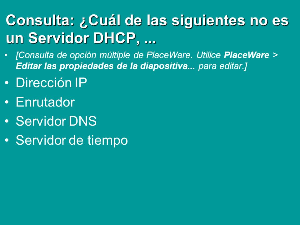 Consulta: ¿Cuál de las siguientes no es un Servidor DHCP, ...