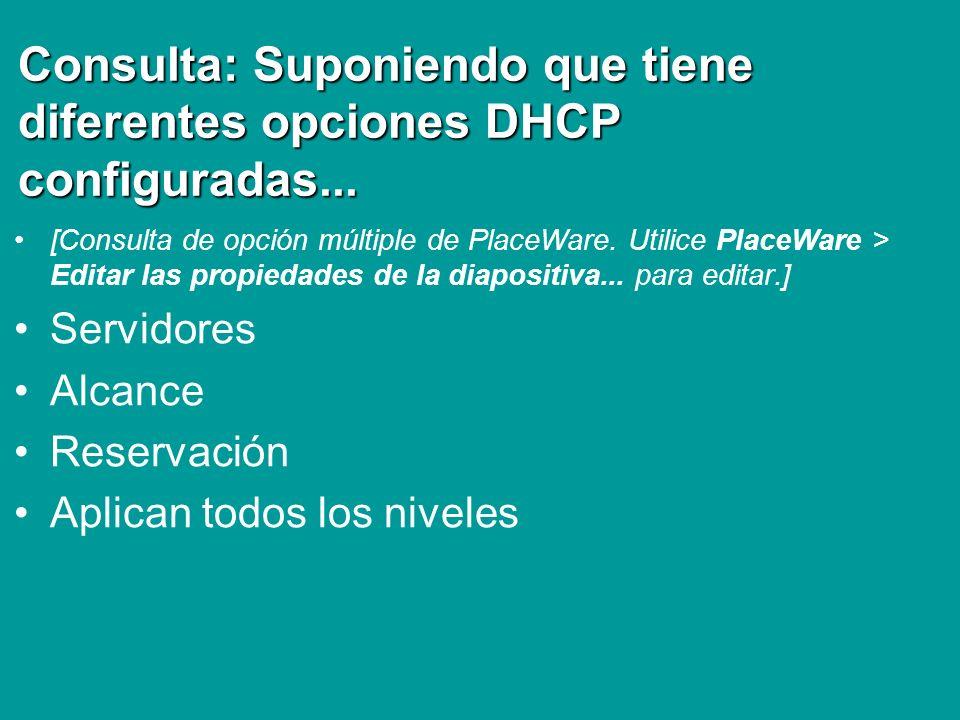 Consulta: Suponiendo que tiene diferentes opciones DHCP configuradas...