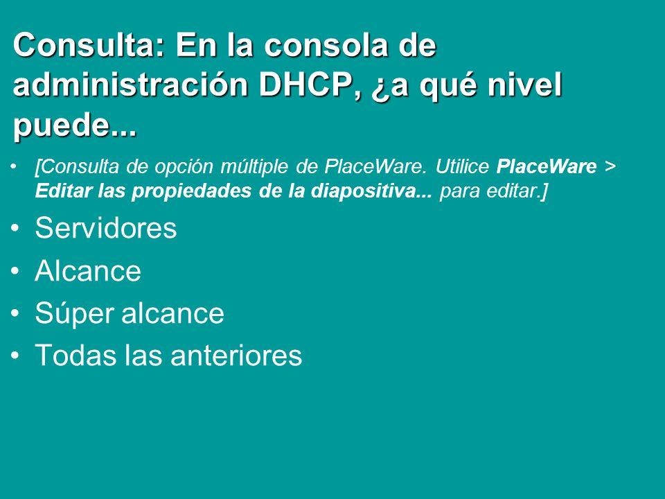 Consulta: En la consola de administración DHCP, ¿a qué nivel puede...
