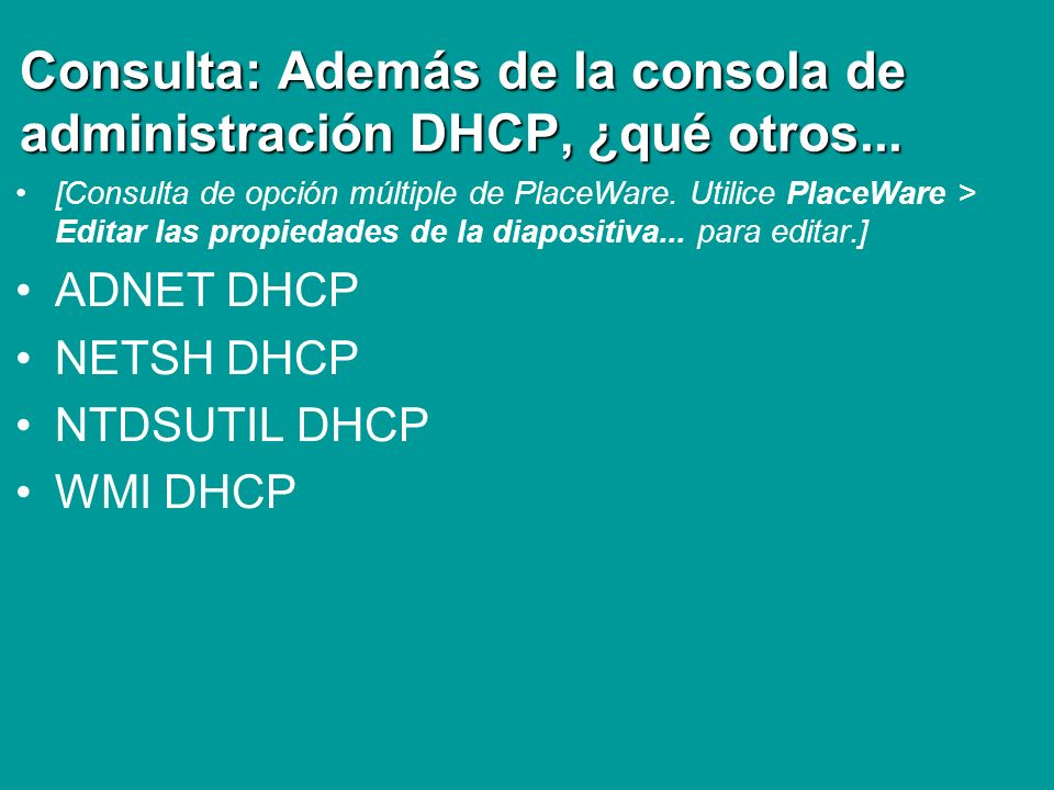 Consulta: Además de la consola de administración DHCP, ¿qué otros...