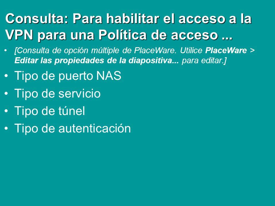 Consulta: Para habilitar el acceso a la VPN para una Política de acceso ...