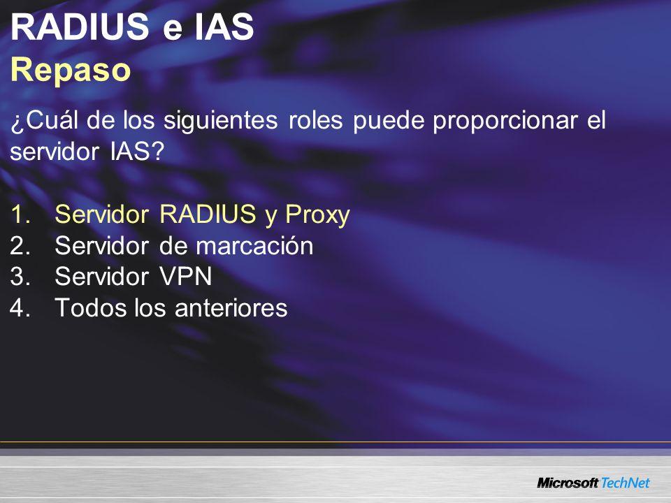 RADIUS e IAS Repaso ¿Cuál de los siguientes roles puede proporcionar el. servidor IAS Servidor RADIUS y Proxy.