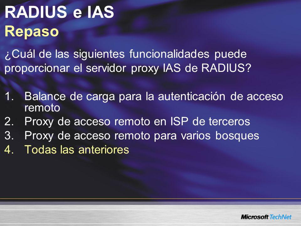 RADIUS e IAS Repaso ¿Cuál de las siguientes funcionalidades puede