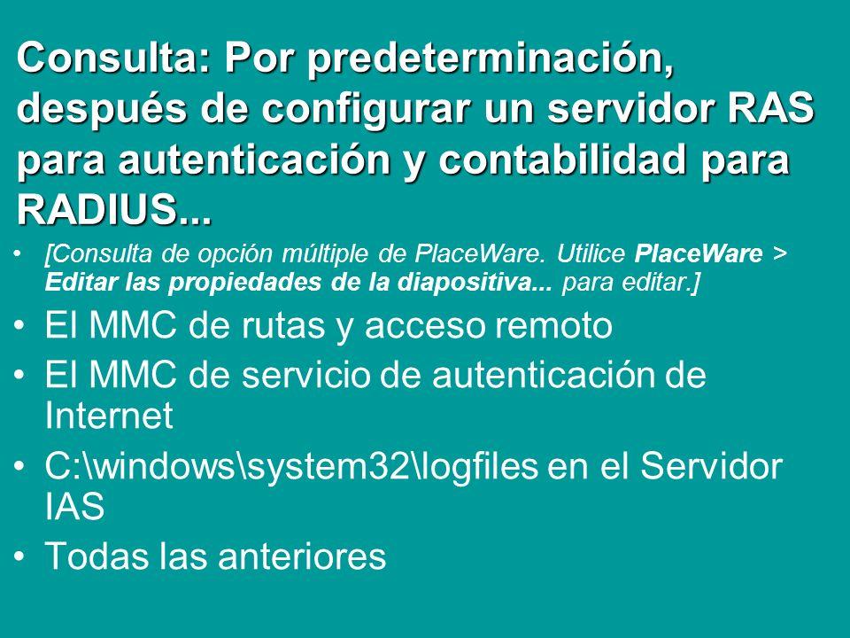 Consulta: Por predeterminación, después de configurar un servidor RAS para autenticación y contabilidad para RADIUS...