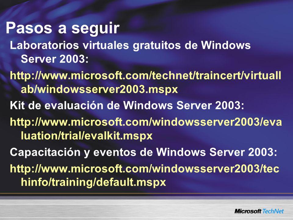 Pasos a seguirLaboratorios virtuales gratuitos de Windows Server 2003: http://www.microsoft.com/technet/traincert/virtuallab/windowsserver2003.mspx.