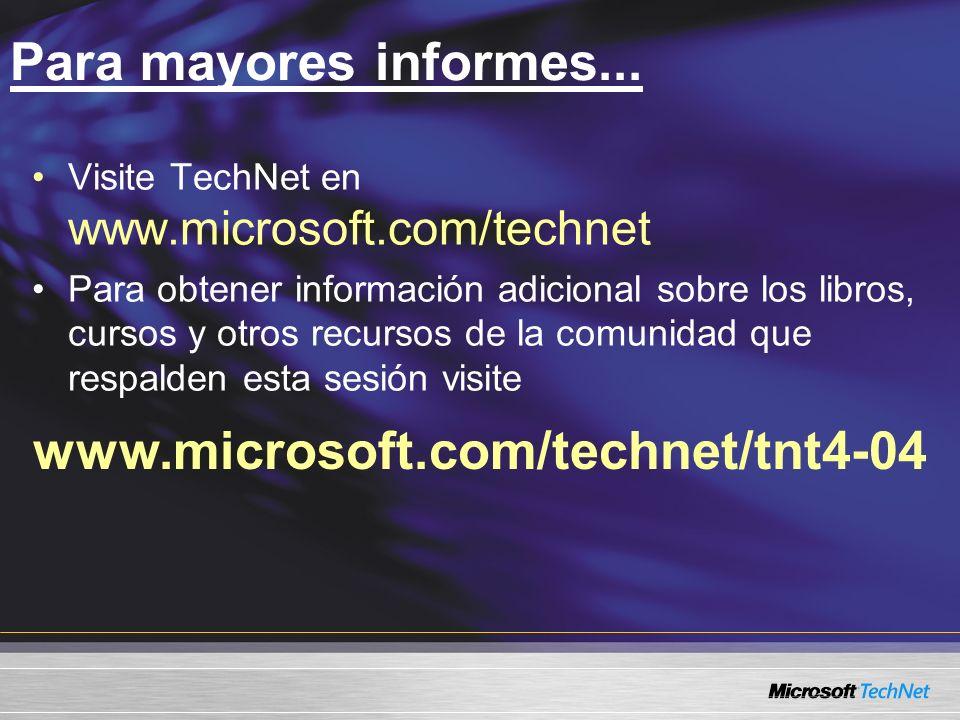 Para mayores informes... www.microsoft.com/technet/tnt4-04
