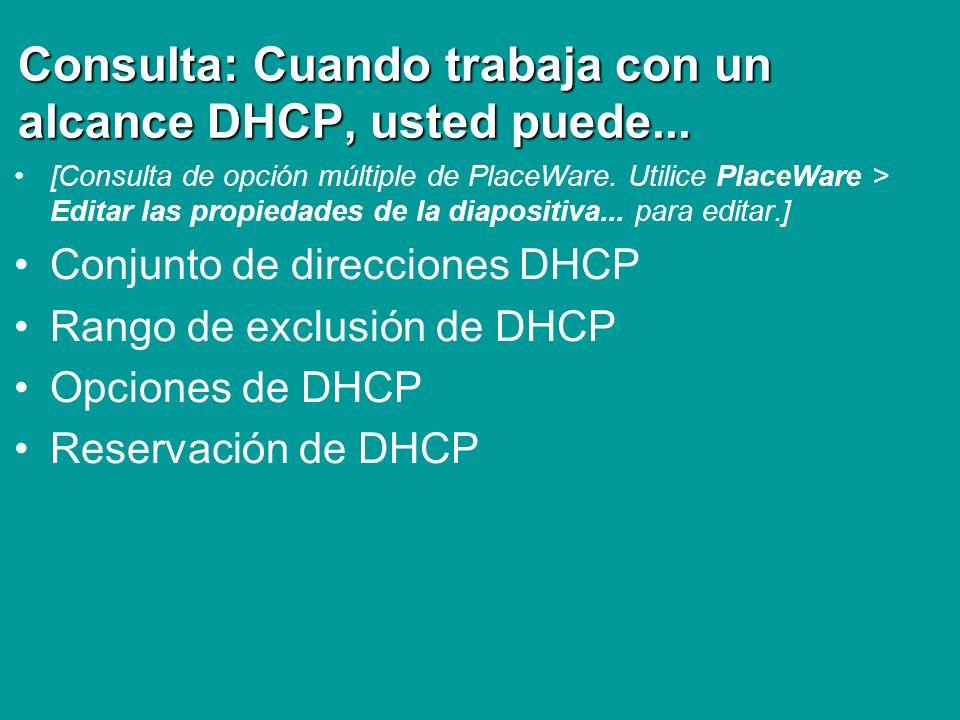 Consulta: Cuando trabaja con un alcance DHCP, usted puede...
