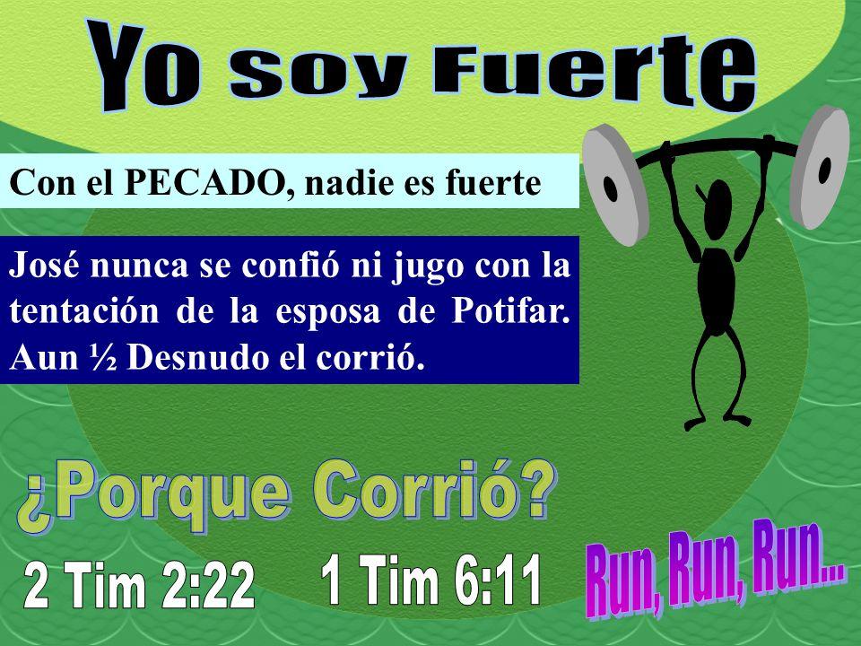 Yo soy Fuerte ¿Porque Corrió Run, Run, Run... 1 Tim 6:11 2 Tim 2:22