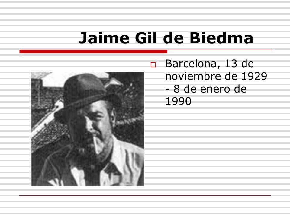 Jaime Gil de Biedma Barcelona, 13 de noviembre de 1929 - 8 de enero de 1990