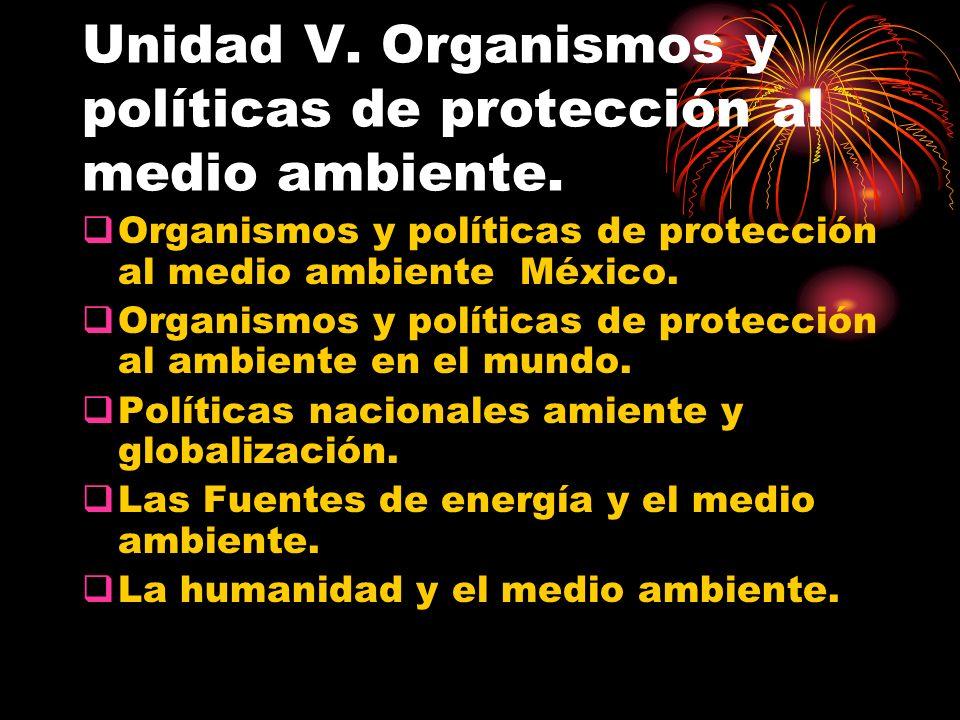 Unidad V. Organismos y políticas de protección al medio ambiente.