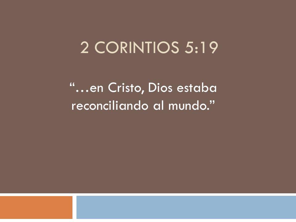 …en Cristo, Dios estaba reconciliando al mundo.
