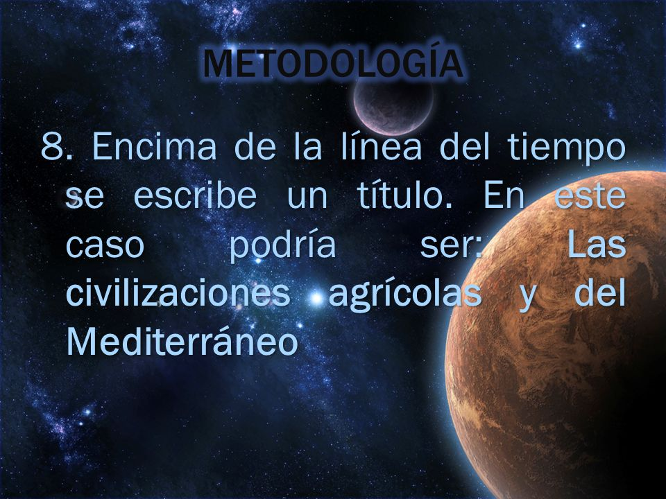 METODOLOGÍA8.Encima de la línea del tiempo se escribe un título.