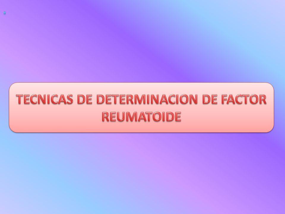 TECNICAS DE DETERMINACION DE FACTOR REUMATOIDE