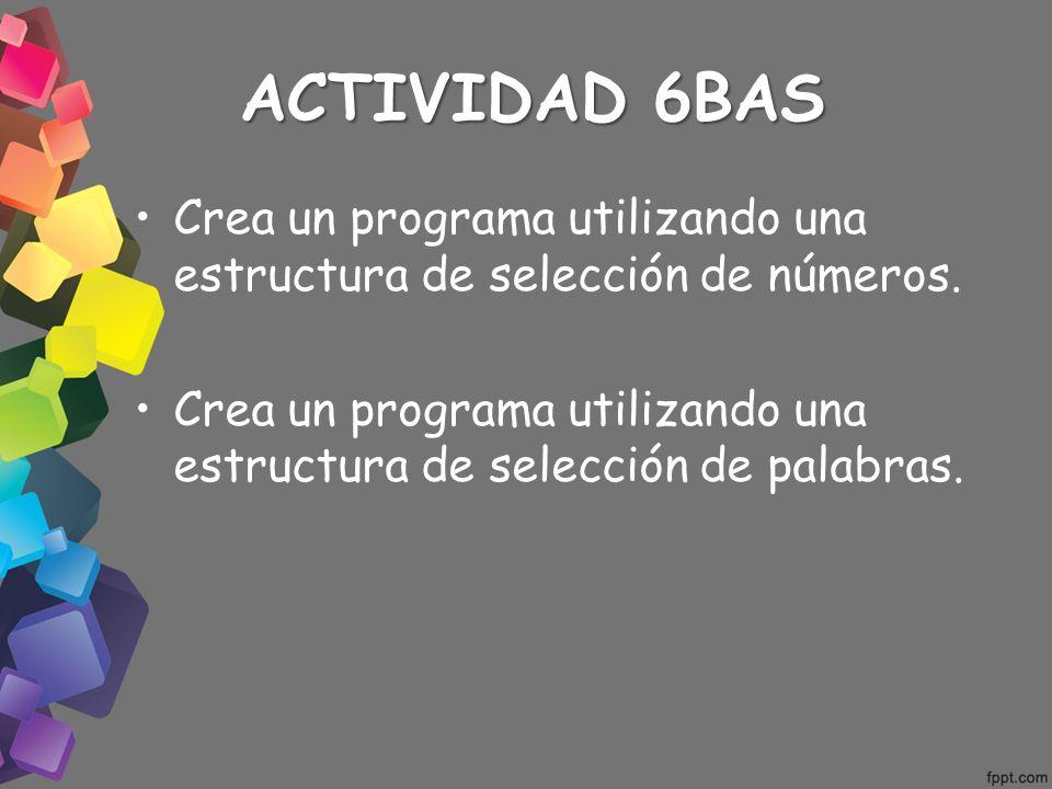 ACTIVIDAD 6BAS Crea un programa utilizando una estructura de selección de números.