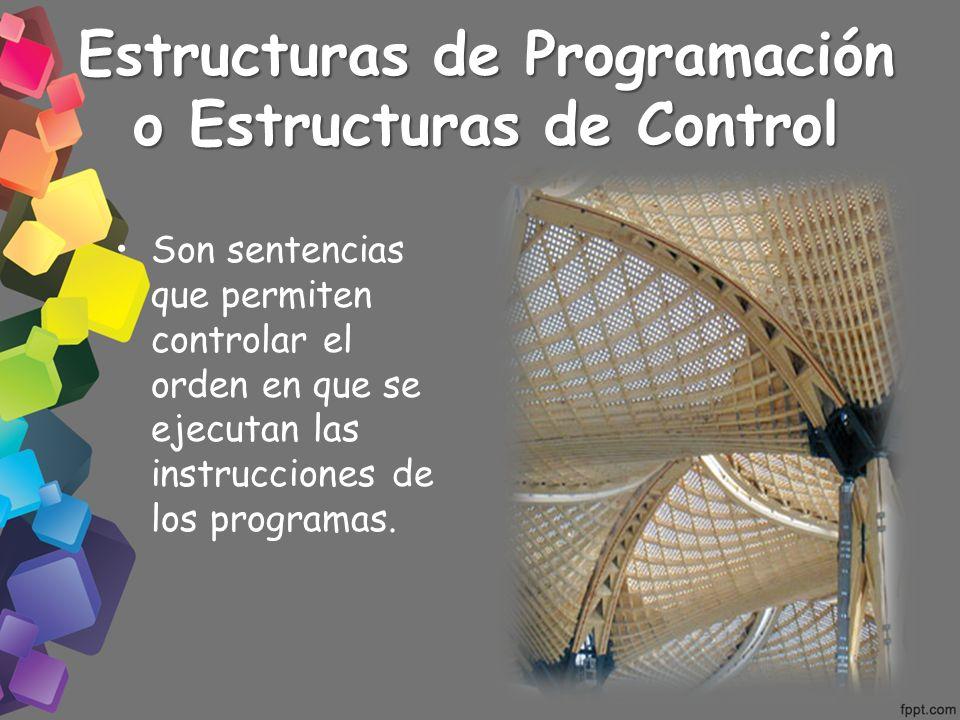 Estructuras de Programación o Estructuras de Control