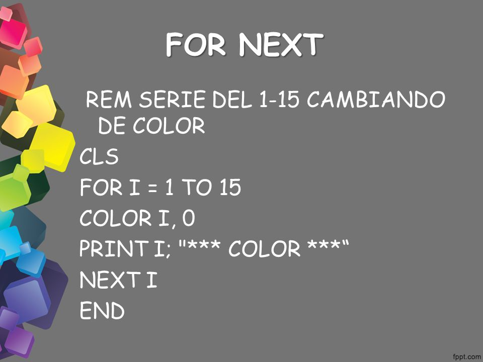 FOR NEXT REM SERIE DEL 1-15 CAMBIANDO DE COLOR CLS FOR I = 1 TO 15 COLOR I, 0 PRINT I; *** COLOR *** NEXT I END