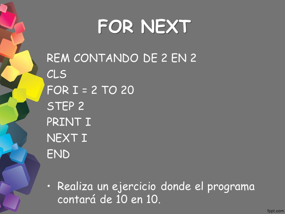 FOR NEXT REM CONTANDO DE 2 EN 2 CLS FOR I = 2 TO 20 STEP 2 PRINT I