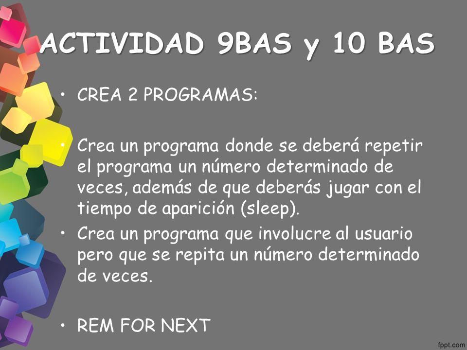 ACTIVIDAD 9BAS y 10 BAS CREA 2 PROGRAMAS: