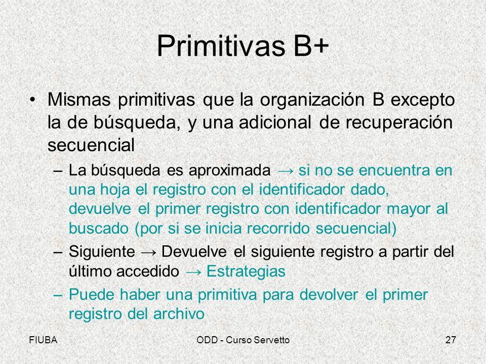 Primitivas B+ Mismas primitivas que la organización B excepto la de búsqueda, y una adicional de recuperación secuencial.