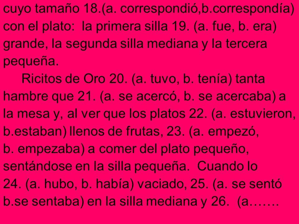cuyo tamaño 18.(a. correspondió,b.correspondía)