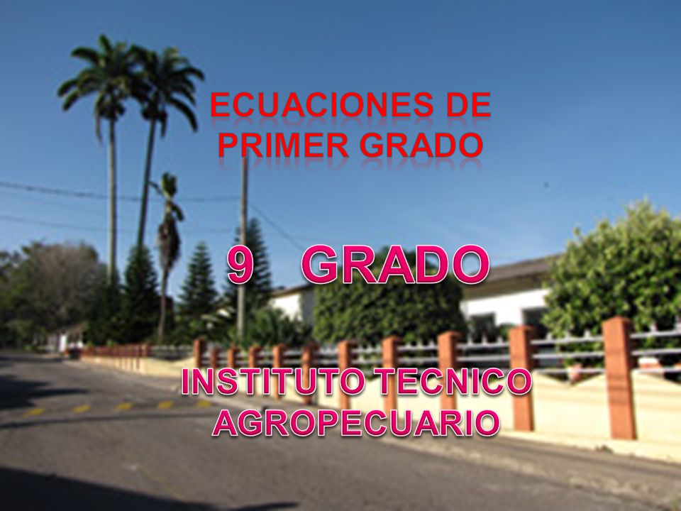 ECUACIONES DE PRIMER GRADO INSTITUTO TECNICO AGROPECUARIO