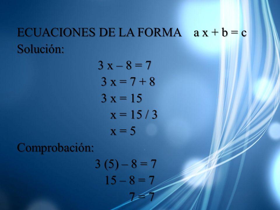 ECUACIONES DE LA FORMA a x + b = c